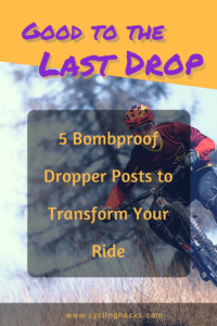 Good to the Last Drop: 5 Bombproof Dropper Posts to Transform Your Ride