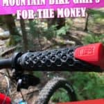 The Best Mountain Bike Grips for the Money + Complete Buying Guide